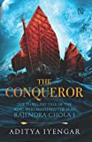 The Conqueror (The Thrilling Tale Of The King Who Mastered The Seas Rajendra Chola I)
