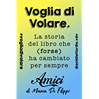 """Voglia di Volare: la storia del libro che (forse) ha cambiato per sempre """"Amici"""" di Maria De Filippi"""