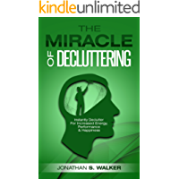 Declutter: The Miracle of Decluttering - Instantly Declutter Your Home & Declutter Your Mind For Increased Energy, Relieve Anxiety, Unlimited Memory, Minimalism, ... Worrying For Happiness (English Edition)