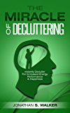 Declutter: The Miracle of Decluttering - Instantly Declutter Your Home For Increased Energy, Unlimited Memory, Performance, Living A Minimalist Life, & Happiness