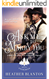 Ask Me to Marry You: CONTAINS THE STORIES A MALE-ORDER BRIDE AND A PROPOSAL SO MAGICAL (The Brides of Evergreen Book 2)