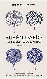 Ruben Dario, del simbolo a la realidad. Obra selecta / Ruben Dario, From