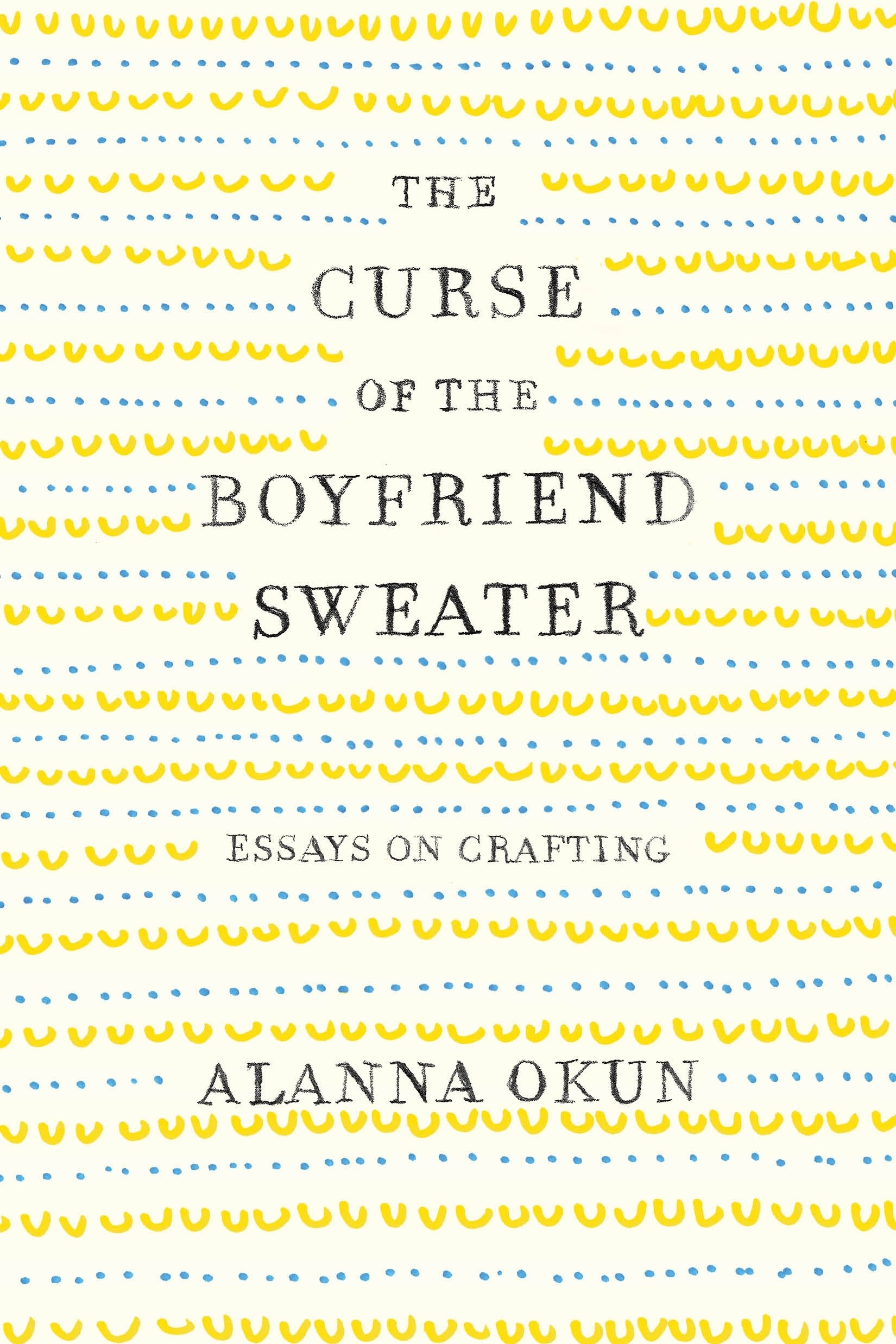 The Curse of the Boyfriend Sweater: Essays on Crafting ebook
