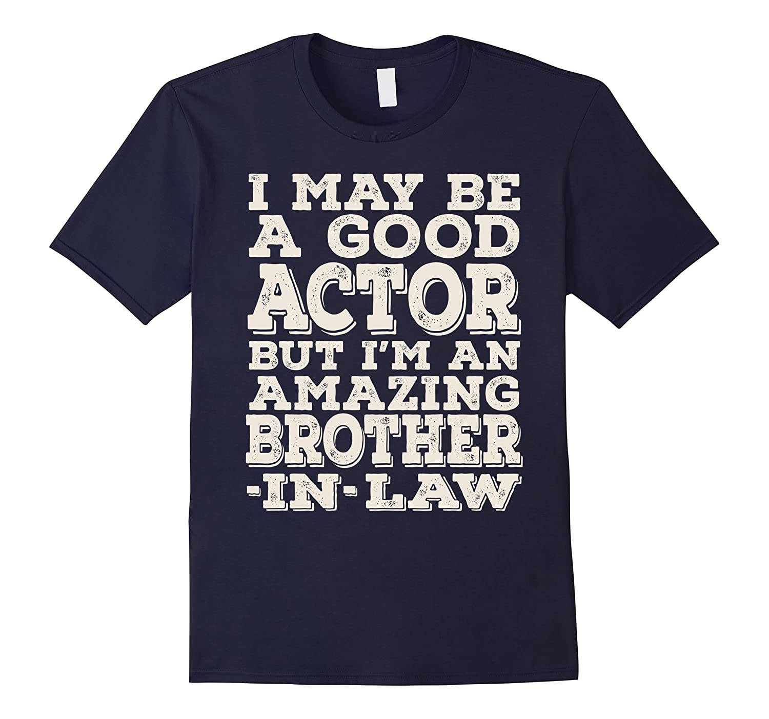 Mens I May Be A Good Actor But Im An Amazing Brother-In-Law Tee-PL