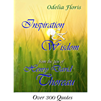Inspiration & Wisdom from the Pen of Henry David Throreau: Over 300 Quotes