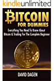 Bitcoin For Dummies: Everything You Need To Know About Bitcoin & Trading For The Complete Beginner
