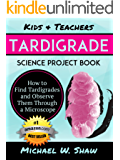 Kids & Teachers TARDIGRADE Science Project Book: How to Find Tardigrades and Observe Them through a Microscope