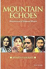 Mountains Echoes: Reminiscences of Kumaoni Women Kindle Edition