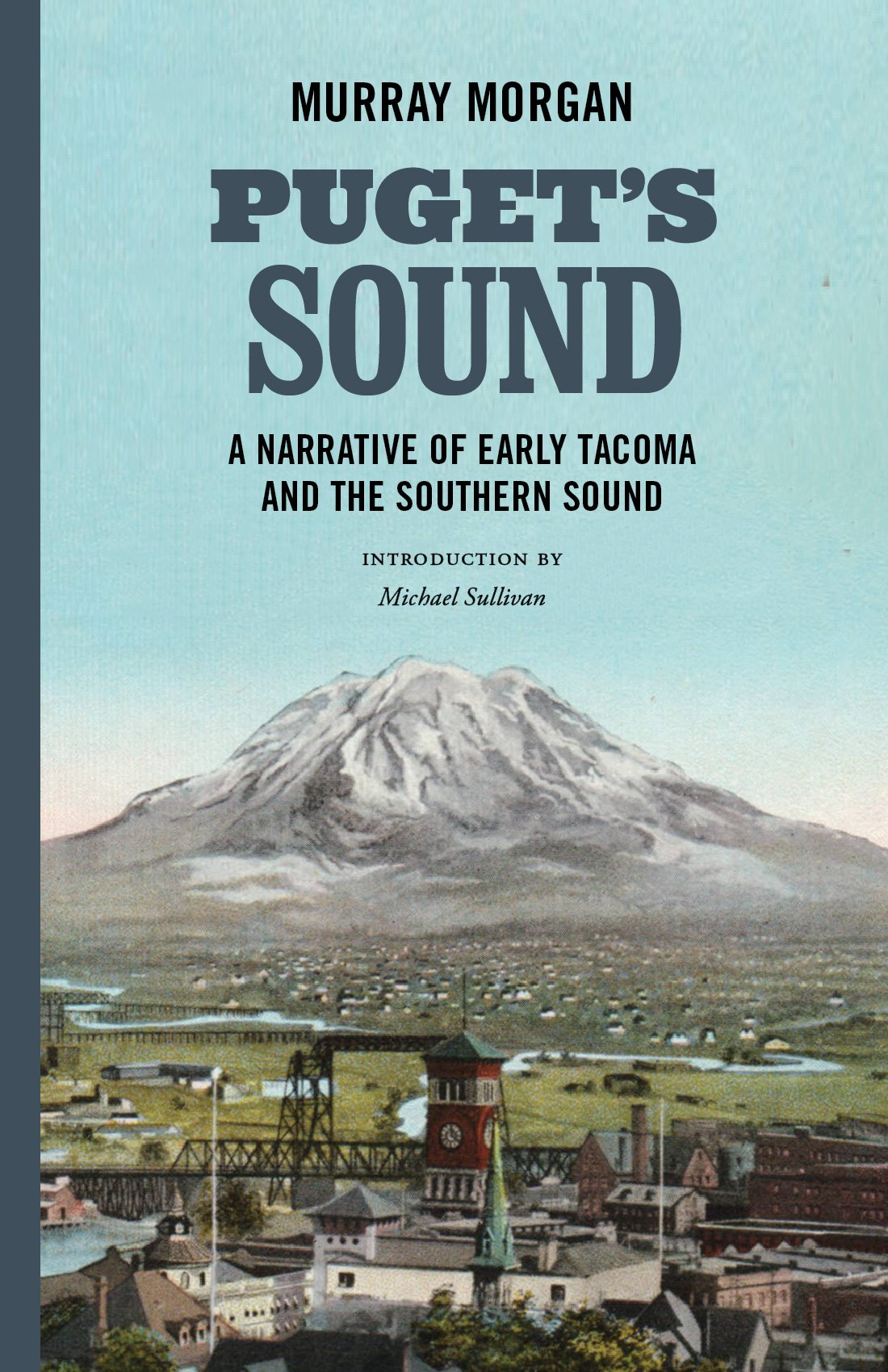 Puget\'s Sound: A Narrative of Early Tacoma and the Southern Sound ...
