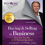 Buying and Selling a Business: How You Can Win in the Business Quadrant: Rich Dad Advisors