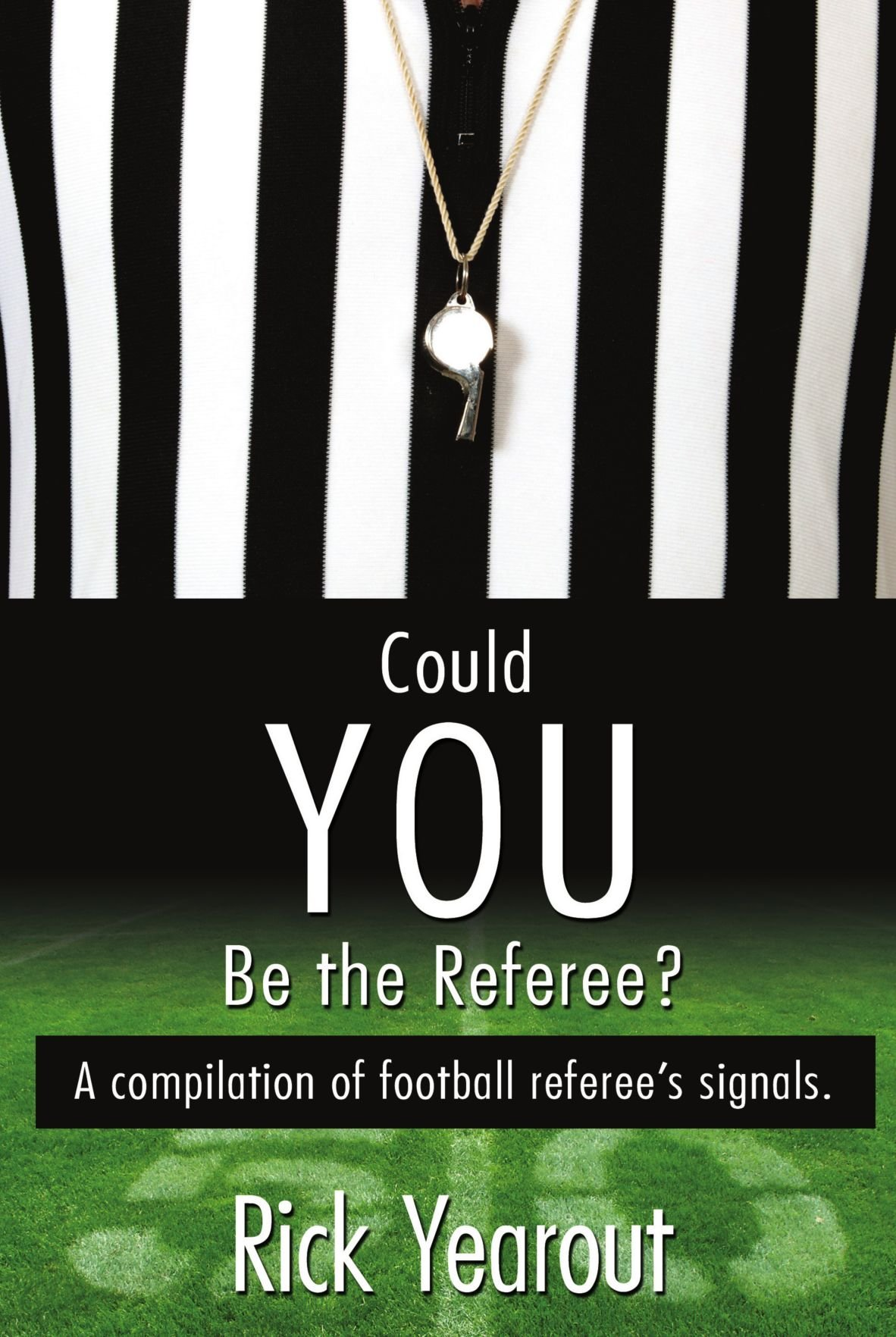 Could You Be the Referee?: A compilation of football referee's signals. pdf