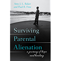 Surviving Parental Alienation: A Journey of Hope and Healing (English Edition)