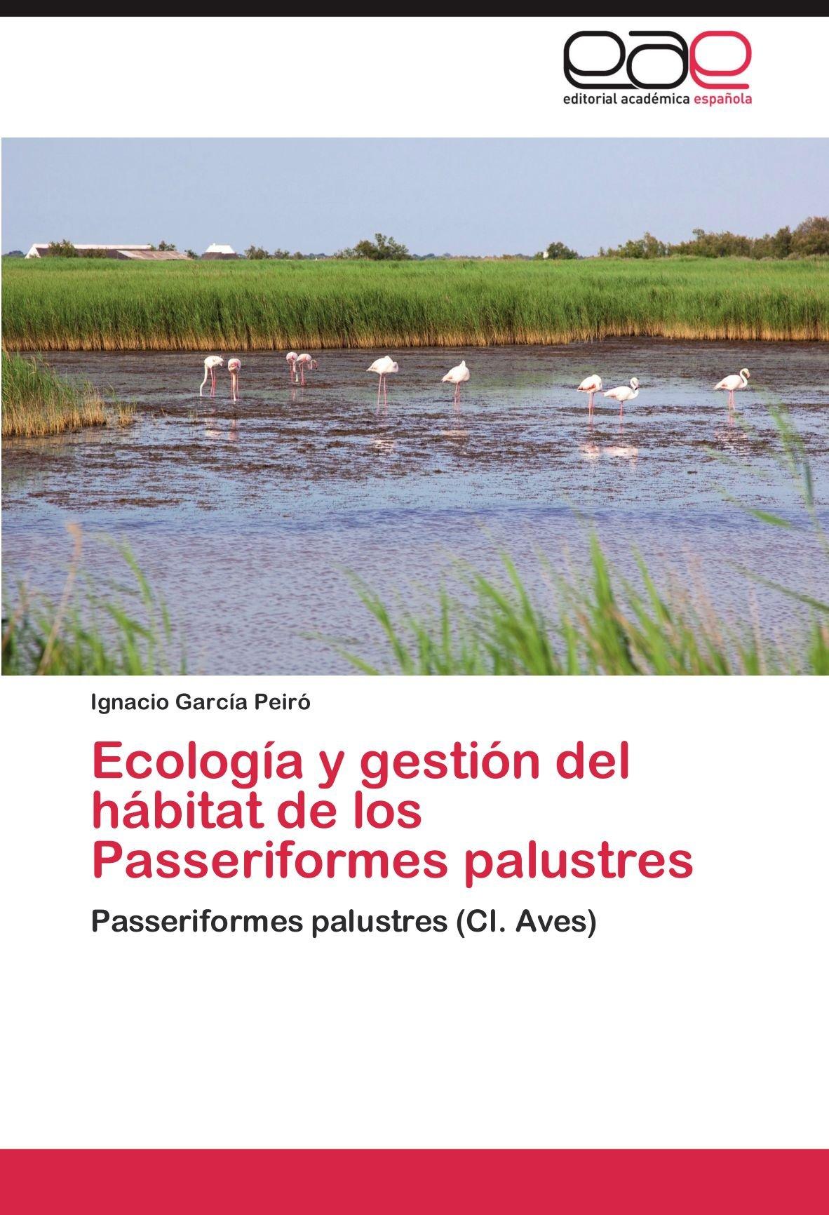 Ecología y gestión del hábitat de los Passeriformes palustres: Passeriformes palustres (Cl. Aves) (Spanish Edition) by Ignacio Garc a Peir