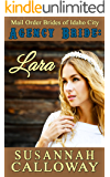 Mail Order Bride: Agency Bride: Lara (Mail Order Brides of Idaho City Book 7)