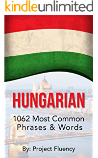 Beginners, Hungarian: 1062 Most Common Phrases /& Words: Speak Hungarian Fast Language Learning Hungary, Travel Hungary, Budapest