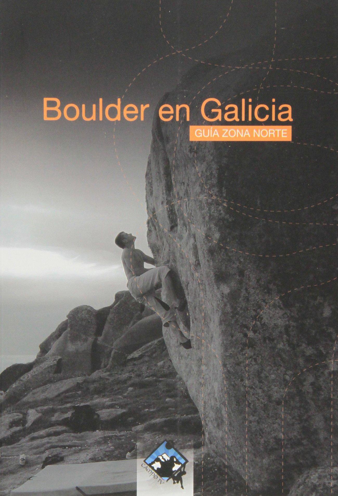 Boulder En Galicia Tapa blanda – 15 oct 2013 Alejandro Lépez Sánchez Campo IV 849399071X Climbing & mountaineering