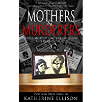 Mothers & Murderers: A True Story of Love, Lies, Obsession . . . And Second Chances