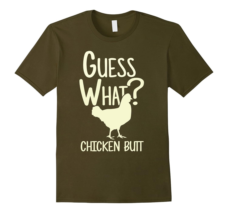 Guess What Chicken Butt Funny Chicken Shirt-RT