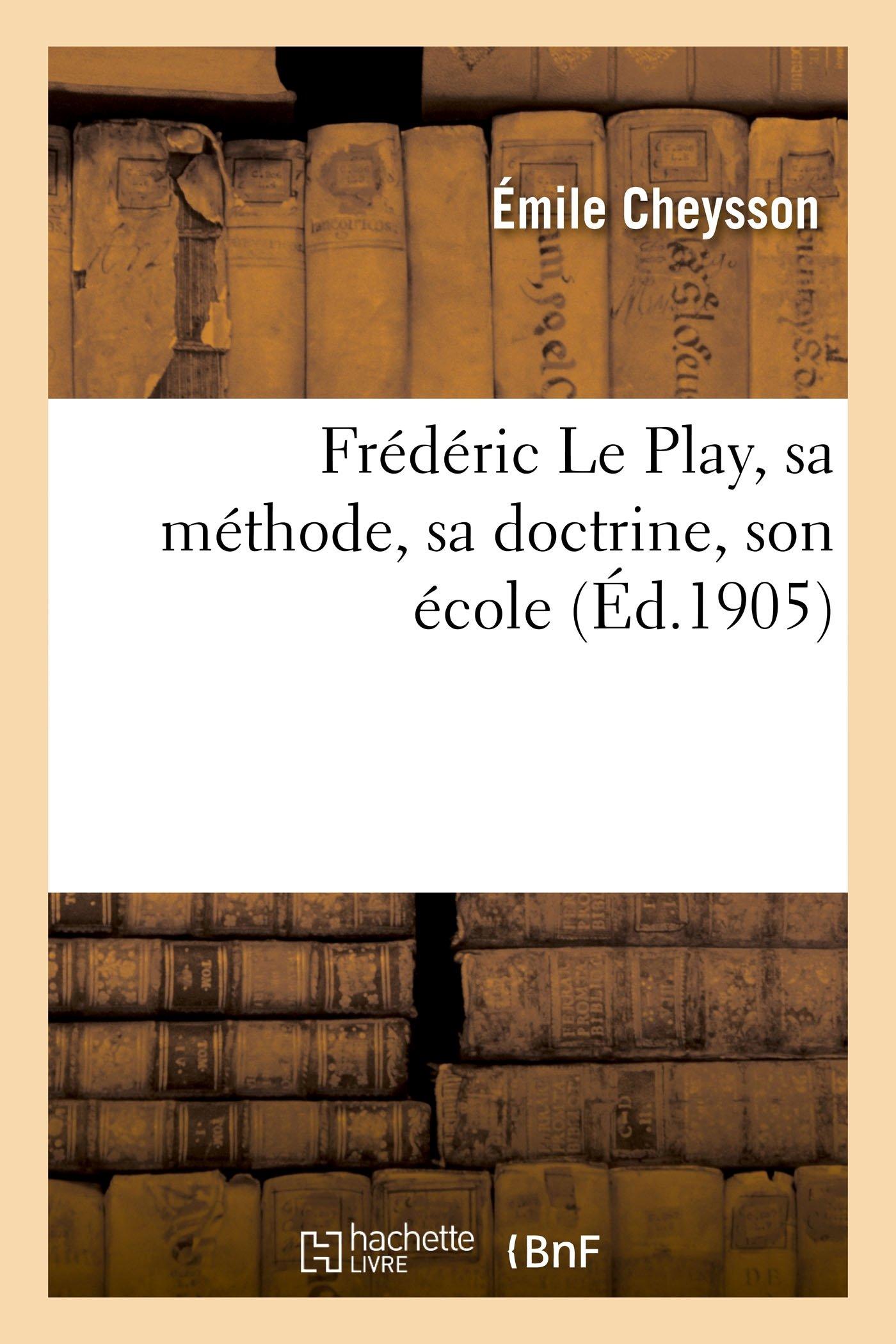 Read Online Frédéric Le Play, Sa Méthode, Sa Doctrine, Son École (Sciences Sociales) (French Edition) ebook