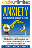 Anxiety: The Ultimate Stress-Free Anxiety Relief Guide: 10 Top Simple Tips to Rapidly Overcome Anxiety, Free Yourself From Panic And Eliminate Worry (Stress ... Techniques, Confidence, NLP, Brain Book 1)