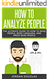 How to Analyze People: The Ultimate Guide to How to Read People, Body Language, and Speed Read People