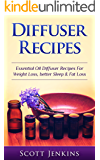 Diffuser Recipes: Essential Oil Diffuser Recipes For Weight Loss, Better Sleep & Fat Loss (Aromatherapy, Essential Oils, Detox, Cleanse, Healthy Living, ... Lavender Oil, Coconut Oil, Tea Tree Oil)