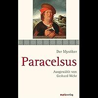 Paracelsus: Schriften. Ausgewählt und kommentiert von Gerhard Wehr (Die Mystiker-Reihe) (German Edition)