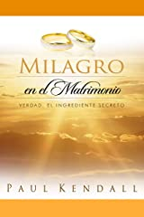 Milagro en el Matrimonio: Verdad: El Ingrediente Secreto (Spanish Edition) Kindle Edition