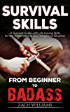 Survival Skills: A Guide with Life Saving Survival Skills for the Wilderness or any Dangerous Situation (Beginner to Badass Series (Survival skills, wilderness, guide, danger, manual, guide) Book 2)