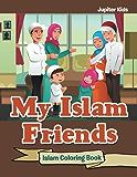 My Islam Friends: Islam Coloring Book (Islam Coloring and Art Book Series)