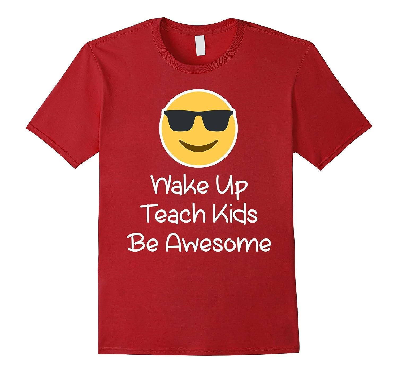 Wake Up Teach Kids Be Awesome TShirt Teacher emoji lover