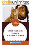DRIVE YOUR LIFE: Unlock Your Inner Power