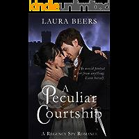 A Peculiar Courtship: A Regency Spy Romance (The Beckett Files Book 2)