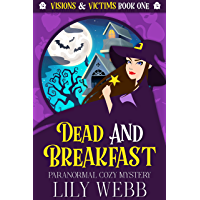 Dead and Breakfast: Paranormal Cozy Mystery (Visions & Victims Book 1) (English Edition)