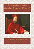 On the Roman Pontiff, vol. 2: Books III-V (De Controversiis)