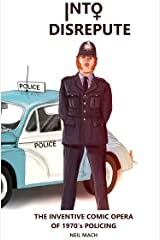 Into Disrepute: The Inventive Comic Opera of 1970's Policing Kindle Edition