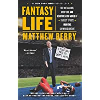 Fantasy Life : The Outrageous, Uplifting, and Heartbreaking World of Fantasy Sports from the Guy Who's Lived It