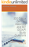 200 Oracle Certified Associate Java SE7 (OCAJP) Study Questions: Detailed Questions and Answers + Free Beginner's Study Guide (English Edition)