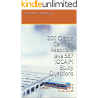 200 Oracle Certified Associate Java SE7 (OCAJP) Study Questions: Detailed Questions and Answers + Free Beginner's Study Guide