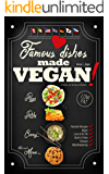 Famous Dishes Made VEGAN!: Your Favorite Low-Fat Vegan Cooking Recipes, Quick & Easy (Low-Fat Vegan Cooking Recipe Book Book 1)