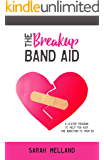 The Breakup Band Aid: A 12-step Program to Kick the Addiction to Your Ex