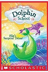 Flip's Surprise Talent (Dolphin School #4) Kindle Edition
