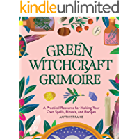 Green Witchcraft Grimoire: A Practical Resource for Making Your Own Spells, Rituals, and Recipes (English Edition)