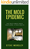 The Mold Epidemic: The Truth About Mold, Your Home and Your Health