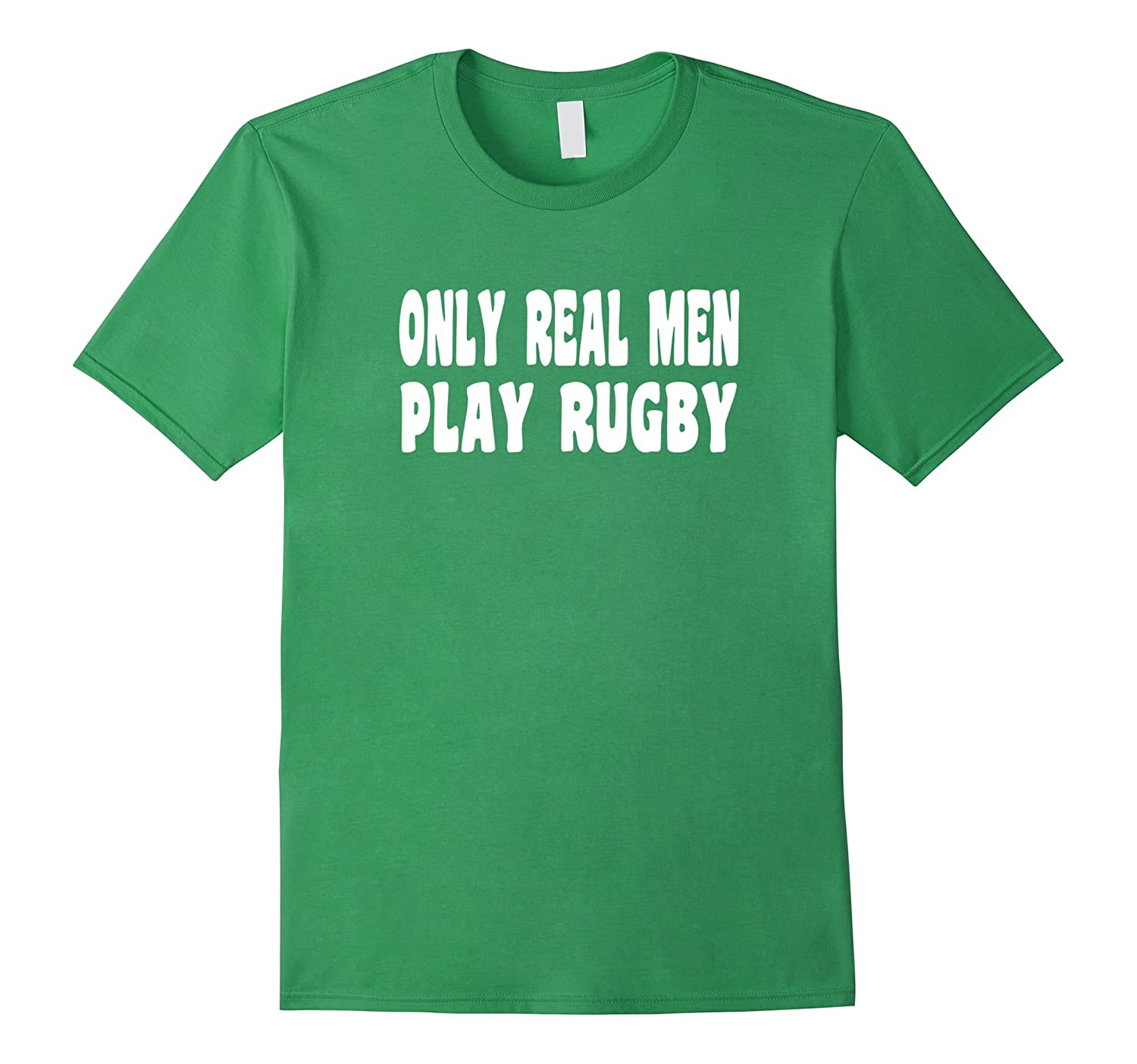Only Real Men Play Rugby T Shirt