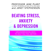 Beating Stress, Anxiety And Depression: Groundbreaking ways to help you feel better (English Edition)