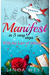 Manifest in 5 Easy Steps With the Law of Attraction: An Easy Guide to Instant Manifestation (Create Love, Success and Happiness With Easy Manifestations Book 1) Kindle Edition