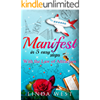 Manifest in 5 Easy Steps With the Law of Attraction (Create Love, Success and Happiness With Easy Manifestations Book 1)