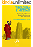 Teologia e Missão: Perspectiva paulina da missão urbana em Romanos