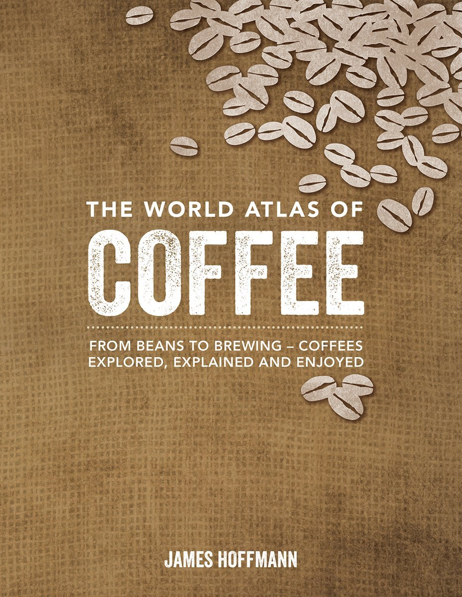 The World Atlas of Coffee: From Beans to Brewing -- Coffees Explored ...